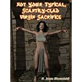 Not Your Typical, Scantily-Clad Virgin Sacrifice ~ H. Jonas Rhynedahll