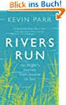 Rivers Run: An Angler's Journey from...