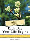 img - for Each Day Your Life Begins: Inspired by Lynn Grabhorn's <i>New York Times</i> bestseller <i>Excuse Me Your Life Is Waiting</i> (Create the Life You Want) book / textbook / text book