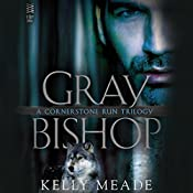 Gray Bishop: Cornerstone Run Trilogy, Book 2 | Kelly Meade