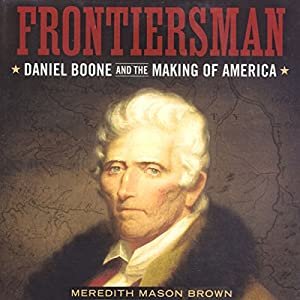 Frontiersman: Daniel Boone and the Making of America Audiobook