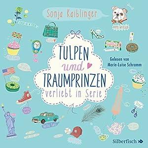 Tulpen und Traumprinzen (Verliebt in Serie 3) Hörbuch