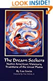 The Dream Seekers: Native American Visionary Traditions of the Great Plains (The Civilization of the American Indian Series)