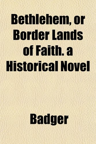 Bethlehem, or Border Lands of Faith. a Historical Novel