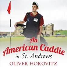An American Caddie in St. Andrews: Growing Up, Girls, and Looping on the Old Course (       UNABRIDGED) by Oliver Horovitz Narrated by Oliver Horovitz