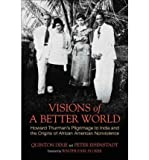 img - for [ VISIONS OF A BETTER WORLD: HOWARD THURMAN'S PILGRIMAGE TO INDIA AND THE ORIGINS OF AFRICAN AMERICAN NONVIOLENCE - GREENLIGHT ] By Dixie, Quinton Hosford ( Author) 2011 [ Hardcover ] book / textbook / text book