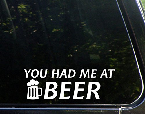 "You Had Me At Beer - 9"" x 3"" - Vinyl Die Cut Decal/ Bumper Sticker For Windows, Cars, Trucks, Laptops, Etc."