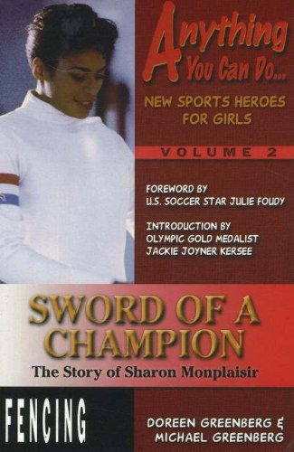 Sword of a Champion: The Story of Sharon Monplaisir (Anything You Can Do... New Sports Heroes for Girls)