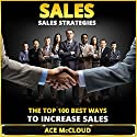Sales: Sales Strategies: The Top 100 Best Ways to Increase Sales (       UNABRIDGED) by Ace McCloud Narrated by Joshua Mackey