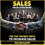 Sales: Sales Strategies: The Top 100 Best Ways to Increase Sales   Ace McCloud