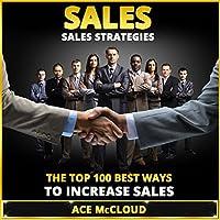 Sales: Sales Strategies: The Top 100 Best Ways to Increase Sales (       UNABRIDGED) by Ace McCloud Narrated by Joshua Mackey