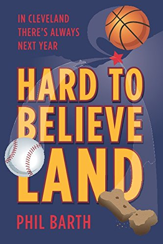 Book Cover: Hard to Believeland: Cavs win the NBA Championship!  Indians win the AL Championship!  Browns win a game!