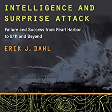 Intelligence and Surprise Attack: Failure and Success from Pearl Harbor to 9/11 and Beyond (       UNABRIDGED) by Erik J. Dahl Narrated by John N. Gully