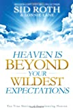 Heaven is Beyond Your Wildest Expectations: Ten True Stories of Experiencing Heaven