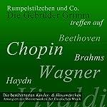 Rumpelstilzchen und Co.: Die berühmtesten Kinder- und Hausmärchen arrangiert mit Meisterwerken der klassischen Musik    Brüder Grimm