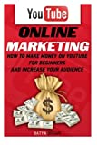 Youtube: Online Marketing. How To Make Money On Youtube For Beginners And Increase Your Audience.: (youtube, youtube video marketing, how to make … money, youtube marketing, ebay) (Volume 1)