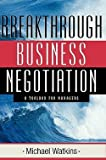 img - for Breakthrough Business Negotiation : A Toolbox for Managers (Hardcover)--by Michael Watkins [2002 Edition] ISBN: 9780787960124 book / textbook / text book