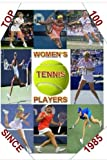 img - for Top 100 Women's Tennis Players Since 1985: The last Grand Slam champion to use a wooden racket was in 1983. By 1985 a new, power era had emerged. This ...