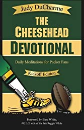 The Cheesehead Devotional: Daily Meditations for Green Bay Packers, Their Fans, and NFL Football Fanatics | Kickoff Edition