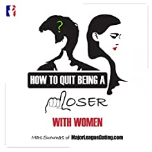 How to Quit Being a Loser with Women (       UNABRIDGED) by Marc Summers Narrated by Marc Summers