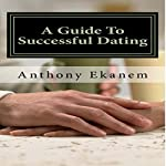 A Guide to Successful Dating | Anthony Ekanem