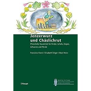 Jenzerwurz und Chäslichrut: Pflanzliche Hausmittel für Rinder, Schafe, Ziegen, Schweine und Pferde