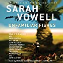 Unfamiliar Fishes Audiobook by Sarah Vowell Narrated by Sarah Vowell, Fred Armisen, Bill Hader, John Hodgman, Catherine Keener, Edward Norton, Keanu Reeves, Paul Rudd, Maya Rudolph, John Slattery