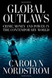 Global Outlaws: Crime, Money, and Power in the Contemporary World (California Series in Public Anthropology)