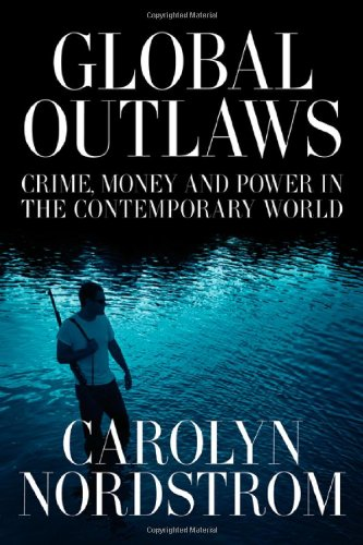 Global Outlaws: Crime, Money, and Power in the...
