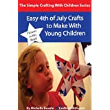 Easy 4th of July Crafts to Make With Young Children (Simple Crafting with Children Series Book 3)