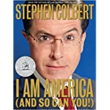 I Am America (And So Can You!) ~ Stephen Colbert