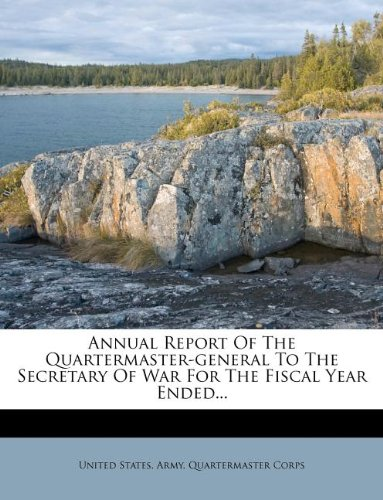 Annual Report Of The Quartermaster-general To The Secretary Of War For The Fiscal Year Ended...
