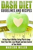 img - for DASH Diet Guidelines and Recipes: 14-Day Heart Healthy Eating Plan to Jump Start Your Diet, Lose Weight and Gain Control of Your Health book / textbook / text book