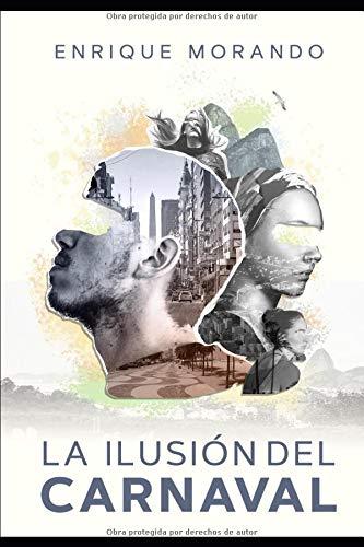 La ilusión del carnaval  [Morando, Enrique] (Tapa Blanda)