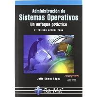 Administración de Sistemas Operativos. Un enfoque práctico. 2ª Edición