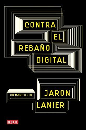 Contra el rebaño digital: Un manifiesto (DEBATE)