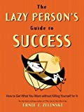 img - for The Lazy Person's Guide to Success: How to Get What You Want Without Killing Yourself for It by Zelinski, Ernie J. (2002) Paperback book / textbook / text book