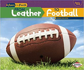 From Leather to Football (Start to Finish: Sports Gear)
