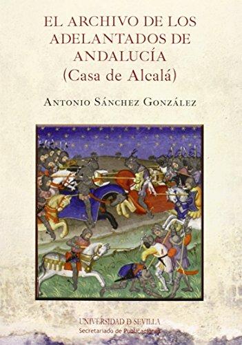 Archivo de los adelantados de Andalucia,El (Casa de Alcalá) (Historia y Geografía)