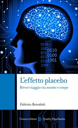 effetto placebo: Breve viaggio tra mente e corpo (Quality