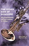 img - for The Other Side of Nowhere: Jazz, Improvisation, and Communities in Dialogue (Music/Culture) book / textbook / text book