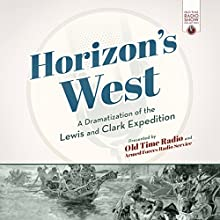 Horizon's West: A Dramatization of the Lewis and Clark Expedition Radio/TV Program Auteur(s) :  Old Time Radio Narrateur(s) :  Armed Forces Radio Service