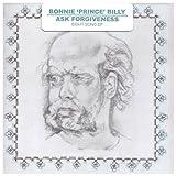 Ask Forgiveness ~ Bonnie Prince Billy
