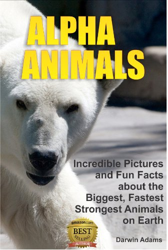 Free Kindle Book : Alpha Animals: Incredible Pictures and Fun Facts about the Biggest, Fastest, Strongest Creatures on Earth