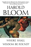 Where Shall Wisdom Be Found? (1594481385) by Harold Bloom