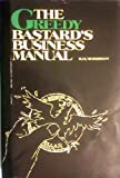 img - for Greedy Bastards Business Manual: Small Business Wealth Building for the 80's by Robert H. Morrison (1987-06-03) book / textbook / text book