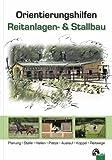 Image of Orientierungshilfen Reitanlagen- und Stallbau: Planung, Ställe, Reithallen, Reitplätze, Auslauf, Weide, Reitwege