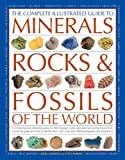 The Complete Illustrated Guide To Minerals, Rocks & Fossils Of The World: A comprehensive reference to 700 minerals, rocks, plants and animal fossils ... more than 2000 photographs and illustrations