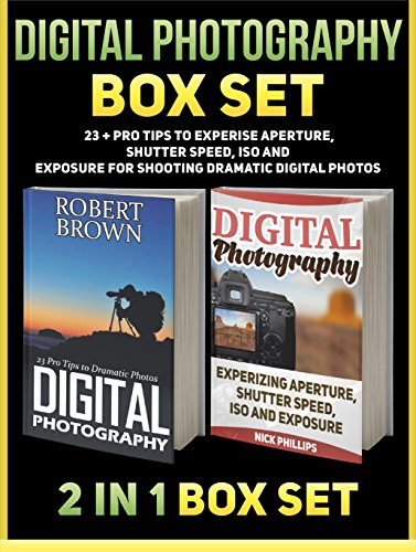 Digital Photography Box Set: 23 + Pro Tips to Experise Aperture, Shutter Speed, ISO and Exposure for Shooting Dramatic Digital Photos (Digital Photography ... digital photography for dummies) PDF