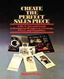 Create the Perfect Sales Piece: How to Produce Brochures, Catalogs, Fliers, and Pamphlets (0471825255) by Bly, Robert W.